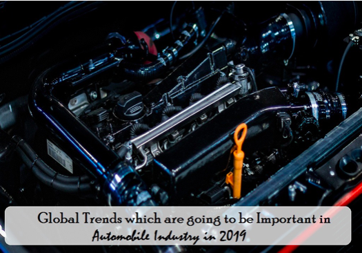 Global Trends which are Going to be Important in Automobile Industry in 2019